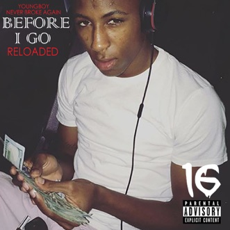 Before I Go Reloaded by YoungBoy Never Broke Again album reviews, ratings, credits
