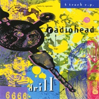 Drill EP by Radiohead album reviews and download
