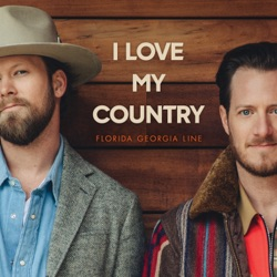 I Love My Country by Florida Georgia Line listen, download