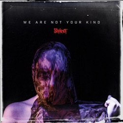 We Are Not Your Kind by Slipknot album listen