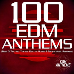 100 EDM Anthems (Best of Techno, Trance, Electro, House & Dance Music Remixes) by Various Artists album listen