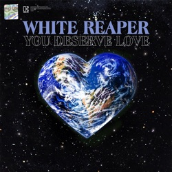 You Deserve Love by White Reaper album listen