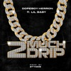 Stream & download 2 Much Drip (feat. Lil Baby) - Single