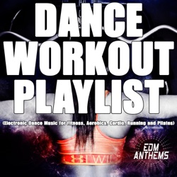 Dance Workout Playlist (Electronic Dance Music for Fitness, Aerobics, Cardio, Running and Pilates) by Various Artists album listen