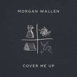 Cover Me Up by Morgan Wallen listen, download