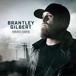 Hard Days by Brantley Gilbert listen, download
