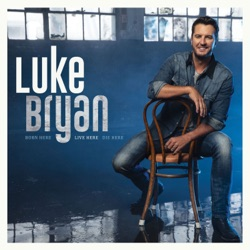 Born Here Live Here Die Here by Luke Bryan album download
