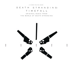 DEATH STRANDING: Timefall (Original Music from the World of Death Stranding) by Various Artists album listen