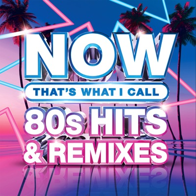 NOW That's What I Call 80s Hits & Remixes by Various Artists album reviews, ratings, credits
