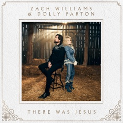 There Was Jesus by Zach Williams & Dolly Parton listen, download