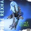 Better Mistakes by Bebe Rexha album listen and reviews