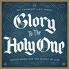 Glory to the Holy One by Jeff Lippencott, Phoenix Chorale & Northwest Sinfonia Orchestra album reviews