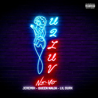 U 2 Luv (Remix) [feat. Jeremih, Queen Naija & Lil Durk] - Single by Ne-Yo album reviews, ratings, credits