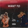 Stream & download Want To (feat. Juice WRLD & Playboi Carti) [Remix]