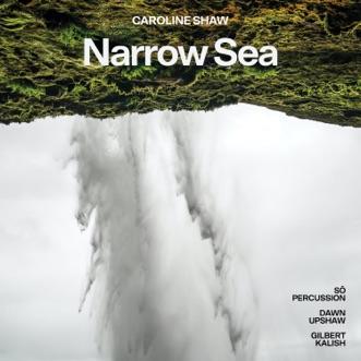 Caroline Shaw: Narrow Sea - EP by So Percussion, Gilbert Kalish & Dawn Upshaw album reviews, ratings, credits