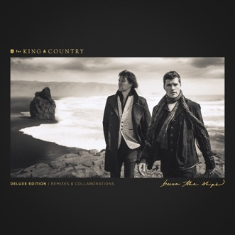 Burn The Ships (Deluxe Edition: Remixes & Collaborations) by For KING & COUNTRY album reviews, ratings, credits