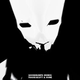 Goosebumps (Remix) - Single by Travis Scott & HVME album reviews, ratings, credits