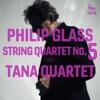 Philip Glass: String Quartet No. 5 (1991) - EP by Tana Quartet album reviews