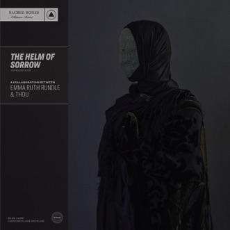 The Helm of Sorrow - EP by Emma Ruth Rundle & Thou album reviews, ratings, credits