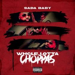 Whole Lotta Choppas by Sada Baby listen, download