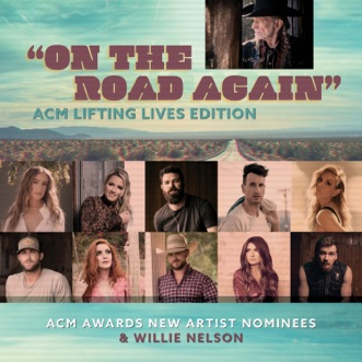 On the Road Again (ACM Lifting Lives Edition) [feat. Indrid Andress, Gabby Barrett, Jordan Davis, Russell Dickerson, Lindsay Ell, Riley Green, Caylee Hammack, Cody Johnson, Tenille Townes & Morgan Wallen] - Single by ACM Awards New Artist Nominees & Willie Nelson album reviews, ratings, credits