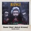 Stream & download Bang! (feat. Hayley Kiyoko) [AhhHaa Remix] - Single