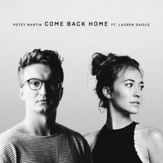 Come Back Home - Single by Petey Martin & Lauren Daigle album reviews, ratings, credits