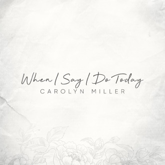 When I Say I Do Today by Carolyn Miller song reviws