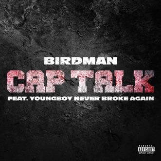 Cap Talk (feat. YoungBoy Never Broke Again) by Birdman song reviws