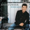 Your Man by Josh Turner music reviews, listen, download