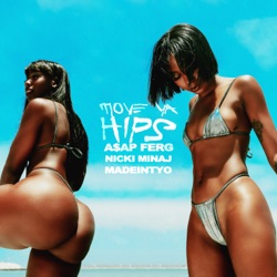 Move Ya Hips (feat. Nicki Minaj & MadeinTYO) by A$AP Ferg reviews, listen, download