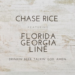 Drinkin' Beer. Talkin' God. Amen. (feat. Florida Georgia Line) by Chase Rice listen, download