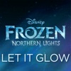 """Stream & download Let It Glow (From """"Frozen Northern Lights"""") - Single"""