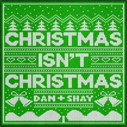 Christmas Isn't Christmas by Dan + Shay listen, download