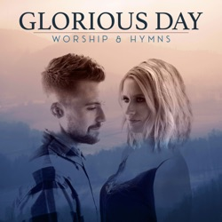 Glorious Day: Worship & Hymns by Caleb and Kelsey album listen