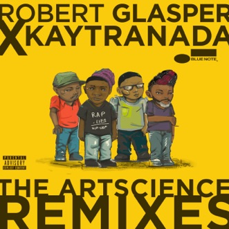 Robert Glasper x KAYTRANADA: The ArtScience Remixes by Robert Glasper Experiment album reviews, ratings, credits