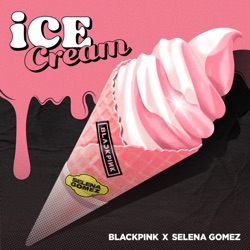 Ice Cream by BLACKPINK & Selena Gomez listen, download