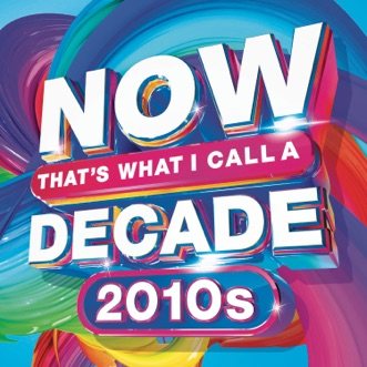 NOW That's What I Call A Decade! 2010's by Various Artists album reviews, ratings, credits