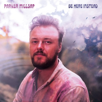 Be Here Instead by Parker Millsap album reviews, ratings, credits