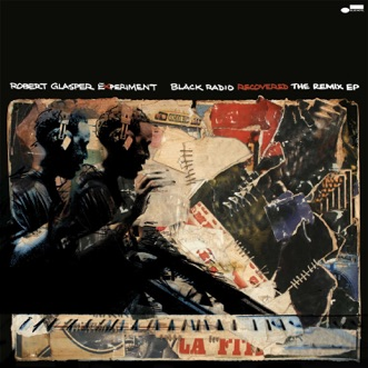 Black Radio Recovered - The Remix EP by Robert Glasper Experiment album reviews, ratings, credits