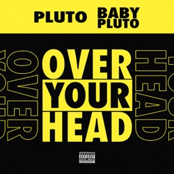 Over Your Head by Future & Lil Uzi Vert reviews, listen, download