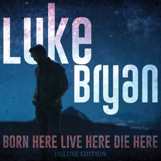 Born Here Live Here Die Here (Deluxe) by Luke Bryan album reviews, ratings, credits