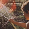 Stream & download Hose Water - Single