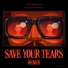 Stream & download Save Your Tears (Remix) - Single