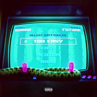 Too Easy - Single by Gunna & Future album reviews, ratings, credits