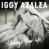 Stream & download Change Your Life (Iggy Only Version) - Single