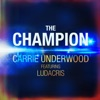 The Champion (feat. Ludacris) by Carrie Underwood music reviews, listen, download