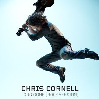 Long Gone (Rock Version) - Single by Chris Cornell album reviews, ratings, credits
