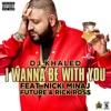 Stream & download I Wanna Be with You (feat. Nicki Minaj, Future & Rick Ross) - Single