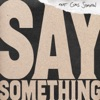Stream & download Say Something (feat. Chris Stapleton) [Live Version] - Single